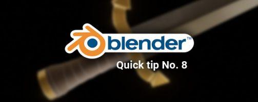 Blender quick tip No. 8